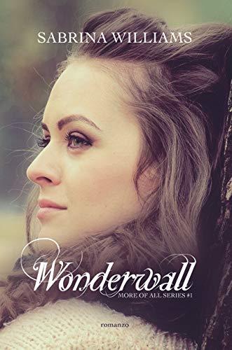 Wonderwall (More of all Vol. 1) di [Sabrina Williams, Mix Arte, Giusy Viro]