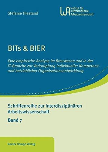 BITs & BIER: Eine empirische Analyse im Brauwesen und in der IT-Branche zur Verknüpfung individueller Kompetenz- und betrieblicher ... zur interdisziplinären Arbeitswissenschaft)