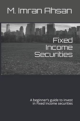 Compare Textbook Prices for Fixed Income Securities: A beginner's guide to understand, analyze, evaluate and investment in Fixed Income securities Investment series  ISBN 9798619661514 by Ahsan, M. Imran