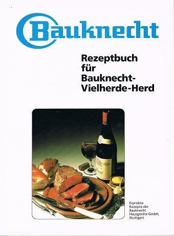 Bauknecht Rezeptbuch für Bauknecht-Vielherde-Herd Reiseleitung: Erna Horn -