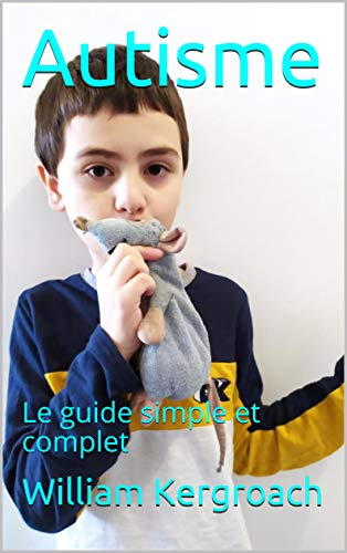 Autisme: Le guide simple et complet (French Edition)