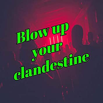 Blow up Your Clandestine