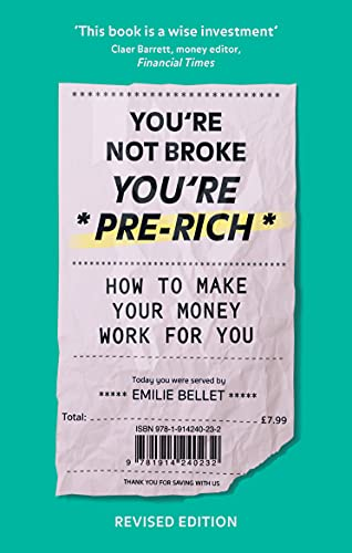 You\'re Not Broke You\'re Pre-Rich: How to streamline your finances, stay in control of your bank balance and have more £££: How to make your money work for you