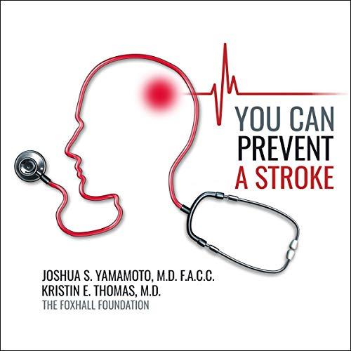You Can Prevent a Stroke Audiobook By Joshua Yamamoto MD FACC,                                                                                        Kristin E. Thomas MD cover art