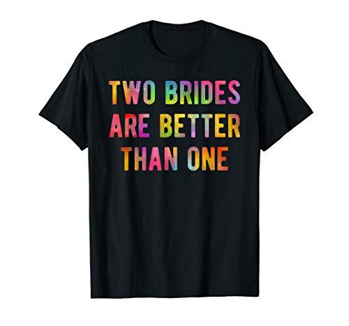 Zwei Bräute besser als ein Lesben Braut Dusche Geschenk T-Shirt