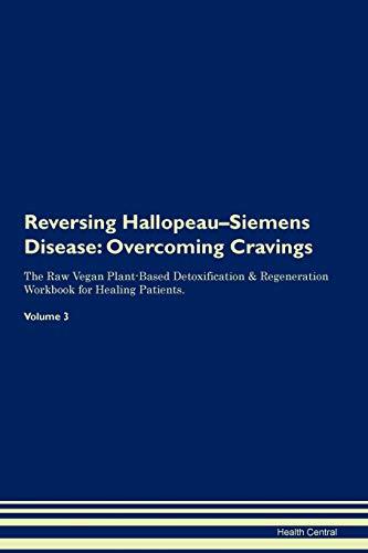 Reversing Hallopeau-Siemens Disease: Overcoming Cravings The Raw Vegan Plant-Based Detoxification & Regeneration Workbook for Healing Patients. Volume 3