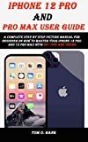 IPHONE 12 PRO AND PRO MAX user guide: A complete step by step picture manual for beginner on how to master your iPhone 12 pro and 12 pro max with 30+ tips and tricks (English Edition)