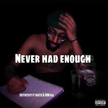 Never Had Enough
