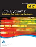 Fire Hydrants: Installation, Field Testing, and Maintenance, Fifth Edition (M17): AWWA Manual of Practice (Manual of Water Supply Practices)