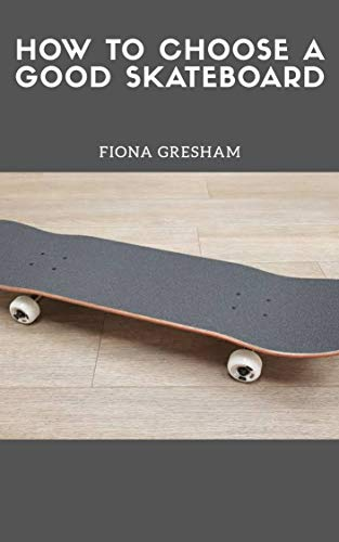 How To Choose a Good Skateboard (English Edition)