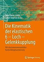 Die Kinematik der elastischen 6 – Loch – Gelenkkupplung: Mit elastomerummantelter Kordschlingenarmierung