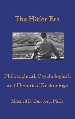 Compare Textbook Prices for The Hitler Era: Philosophical, Psychological, and Historical Reckonings  ISBN 9781938459634 by Ginsberg, Mitchell D.