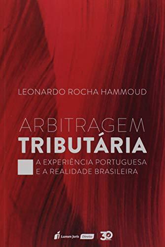 Arbitragem Tributária – a Experiência Portuguesa e a Realidade Brasileira – 2019