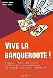 Vive la banqueroute ! Comment la France a réglé ses dettes, de Philippe Le Bel à Raymond Poincaré (en passant par Sully, Colbert, Talleyrand, etc.)