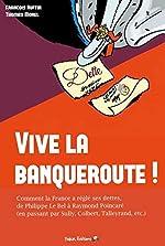 Vive la banqueroute ! - Comment la France a réglé ses dettes, de Philippe Le Bel à Raymond Poincaré (en passant par Sully, Colbert, Talleyrand, etc.) de François Ruffin