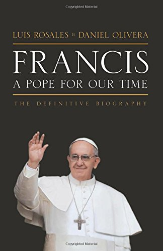 Francis: A Pope for Our Time: The Definitive Biography (English Edition)