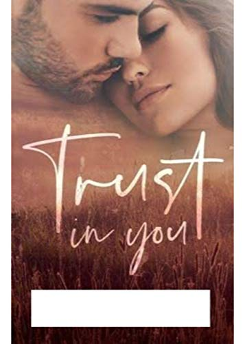 Trust In You: A First Love Summer Romance Full of Intrigue, Lust and Lies. (English Edition)