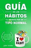 Guía de los hábitos, escrita por un tipo normal: 23 tácticas útiles para comer sano, hacer ejercicio, ahorrar dinero y controlar los hábitos diarios (Guías de un tipo normal)