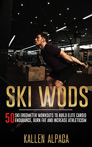 Ski WODs: 50 Ski Ergometer Workouts To Build Elite Cardio Endurance, Burn Fat And Increase Athleticism (English Edition)