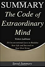 Summary: The Code of Extraordinary Mind - 10 Unconventional Laws to Redefine Your Life and Succeed on Your Own Terms | A Summary to the Book of Vishen Lahkiani (Speed-Summary)