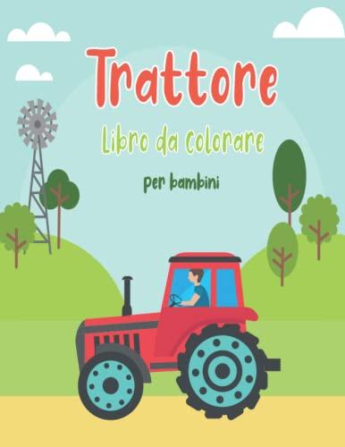 Trattore libro da colorare per i bambini: con 35 Ultimate Tractor, macchine agricole, Dot to dot per i bambini, scuola materna e asilo (regalo per i bambini che amano il trattore)