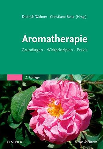 Prof. Dr. Dr. Wabner, Dietrich:<br />Aromatherapie. Grundlagen, Wirkprinzipien, Praxis