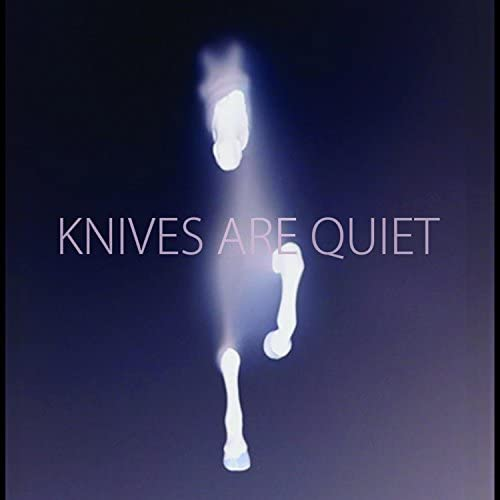 Knives Are Quiet