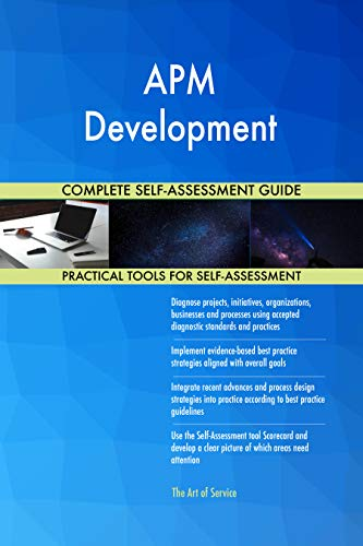 APM Development All-Inclusive Self-Assessment - More than 700 Success Criteria, Instant Visual Insights, Comprehensive Spreadsheet Dashboard, Auto-Prioritized for Quick Results
