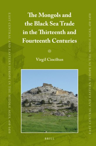 The Mongols and the Black Sea Trade in the Thirteenth and Fourteenth Centuries (East Central and Eastern Europe in the Middle Ages, 450-1450, Band 20)