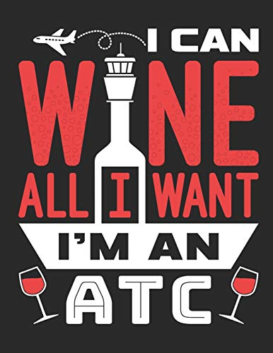 I Can Wine All I Want I'm An ATC: Air Traffic Controller 2020 Weekly Planner (Jan 2020 to Dec 2020), Paperback 8.5 x 11, Calendar Schedule Organizer