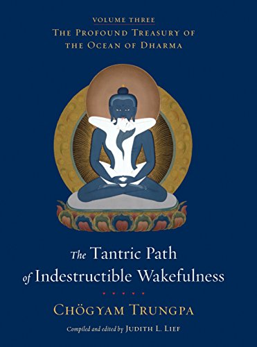 The Tantric Path of Indestructible Wakefulness: The Profound Treasury of the Ocean of Dharma, Volume Three