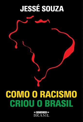 Como o racismo criou o Brasil