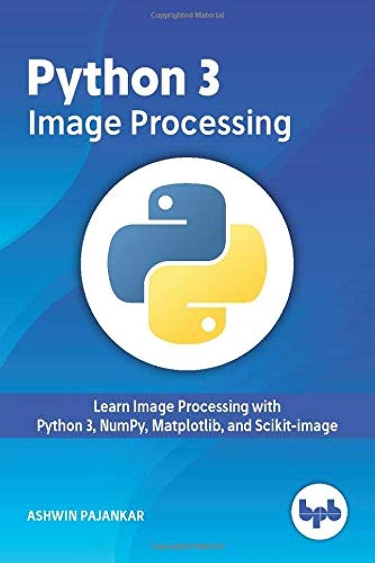 フラップワイヤー潜在的なPython 3 Image Processing: Learn Image Processing with Python 3, NumPy, Matplotlib, and Scikit-image
