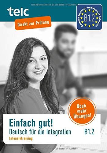 Einfach gut: Deutsch für die Integration B1.2 Intensivtraining