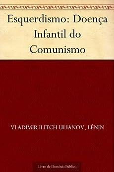Esquerdismo: Doença Infantil do Comunismo por [Vladimir Ilitch Ulianov Lênin, UTL]