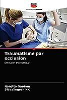 Traumatisme par occlusion: Occlusion traumatique
