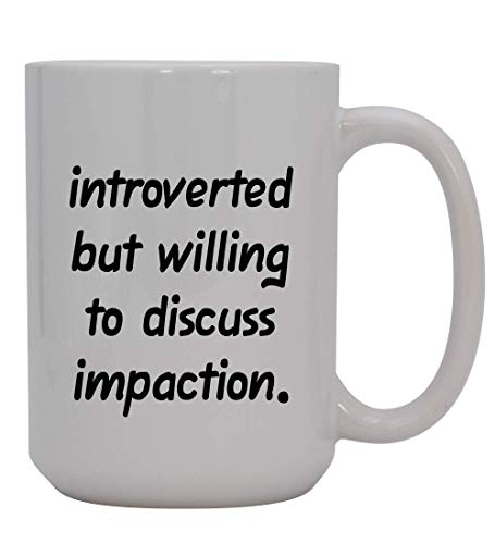 Introverted But Willing To Discuss Impaction - 15oz Ceramic White Coffee Mug Cup, Light Green