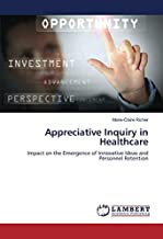 Appreciative Inquiry in Healthcare: Impact on the Emergence of Innovative Ideas and Personnel Retention