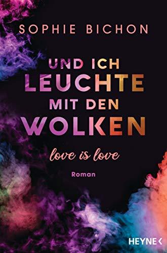 Und ich leuchte mit den Wolken: Love is Love - Roman (Love is Love-Reihe 1)