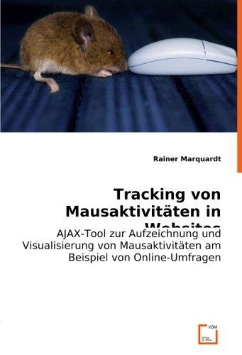 Tracking von Mausaktivitäten in Websites: AJAX-Tool zur Aufzeichnung und Visualisierung von Mausaktivitäten am Beispiel von Online-Umfragen