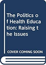 The Politics of Health Education: Raising the Issues