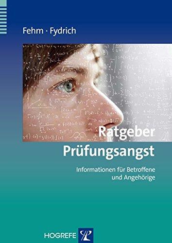 Ratgeber Prüfungsangst: Informationen für Betroffene und Angehörige (Ratgeber zur Reihe »Fortschritte der Psychotherapie«)
