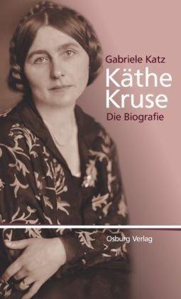 Käthe Kruse: Die Biografie