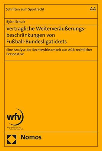 Vertragliche Weiterveräußerungsbeschränkungen von Fußball-Bundesligatickets: Eine Analyse der Rechtswirksamkeit aus AGB-rechtlicher Perspektive (Schriften zum Sportrecht 44)