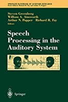 Speech Processing in the Auditory System (Springer Handbook of Auditory Research, 18)