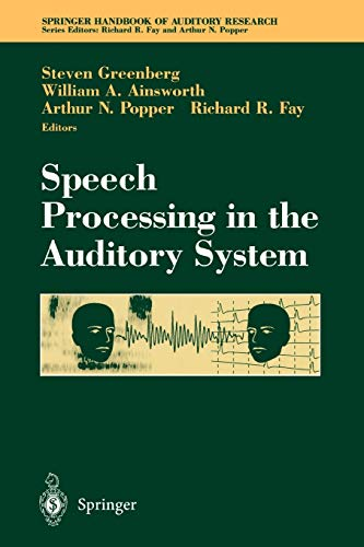 Speech Processing in the Auditory System (Springer Handbook of Auditory Research, 18, Band 18)