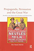 Propaganda, Persuasion and the Great War: Heredity in the modern sale of products and political ideas