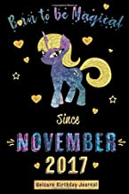 Born to be Magical Since November 2017 - Unicorn Birthday Journal: Blank Lined Journal, Notebook or Diary is a Perfect Gift for the November Girl or ... and Family ( Alternative to B-day Card. )