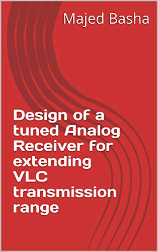Design of a tuned Analog Receiver for extending VLC transmission range (English Edition)