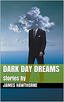 Dark Day Dreams: Stories by by [James Hawthorne]